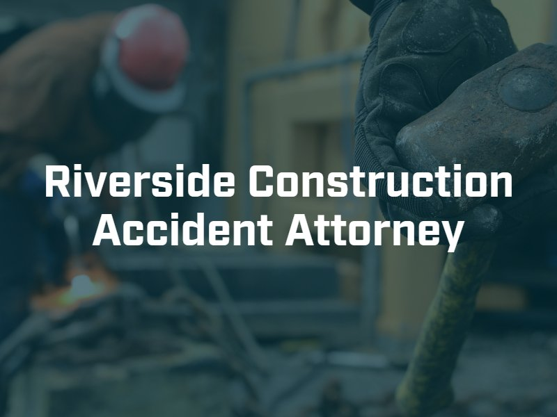 Riverside construction accident attorney