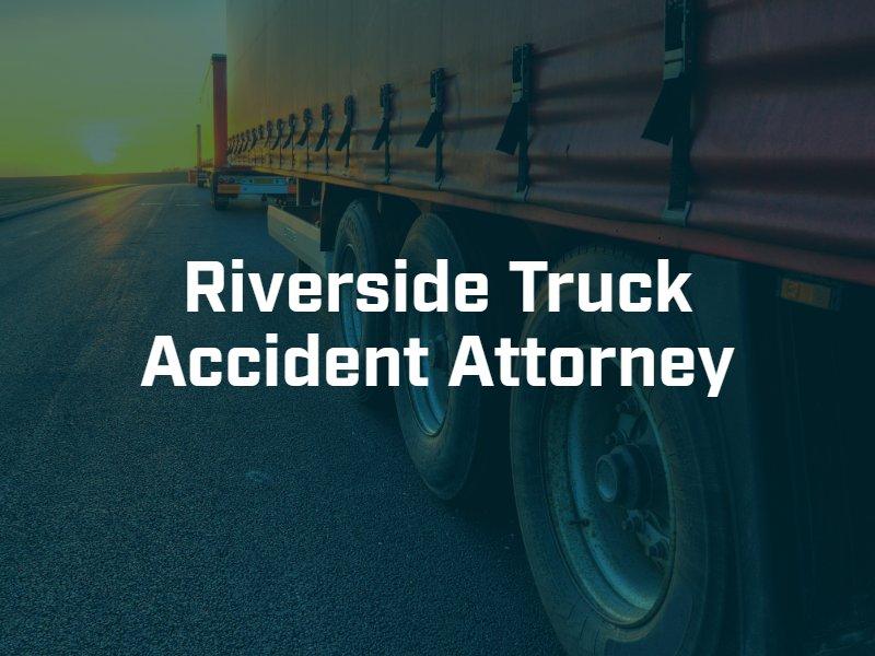 Riverside Truck Accident Attorney