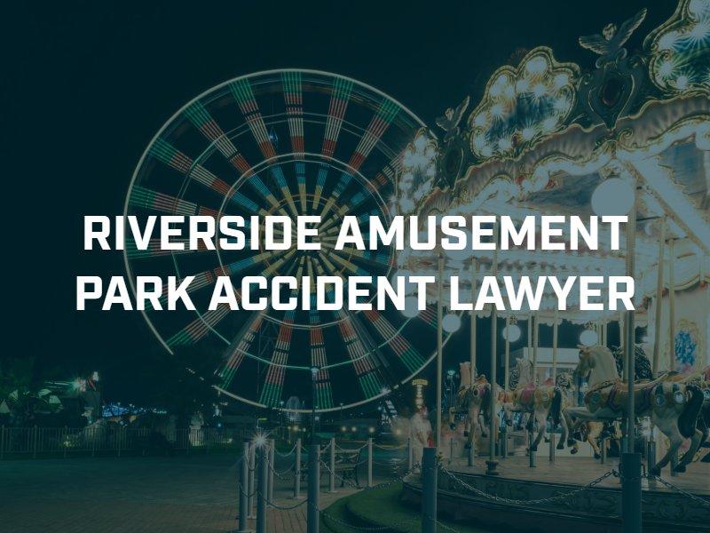 Riverside amusement park accident lawyer
