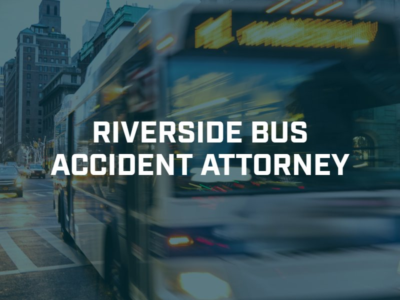 Riverside bus accident attorney