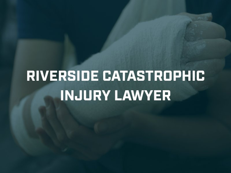 Riverside Catastrophic injury lawyer