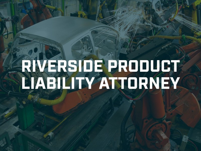 Riverside product liability lawyer
