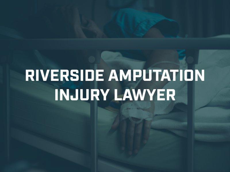 Riverside Amputation Injury Lawyer