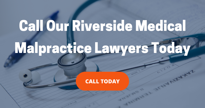 Call Our Riverside Medical Malpractice Lawyers Today