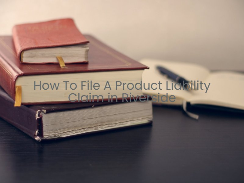 how to file a riverside product liability claim